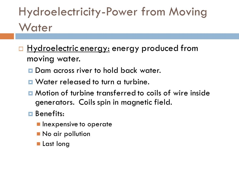 Hydroelectricity-Power from Moving Water  Hydroelectric energy: energy produced from moving water.