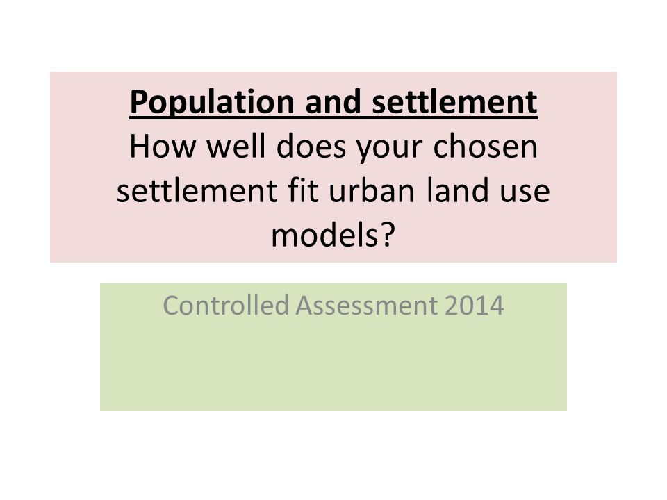 Population and settlement How well does your chosen settlement fit urban land use models.