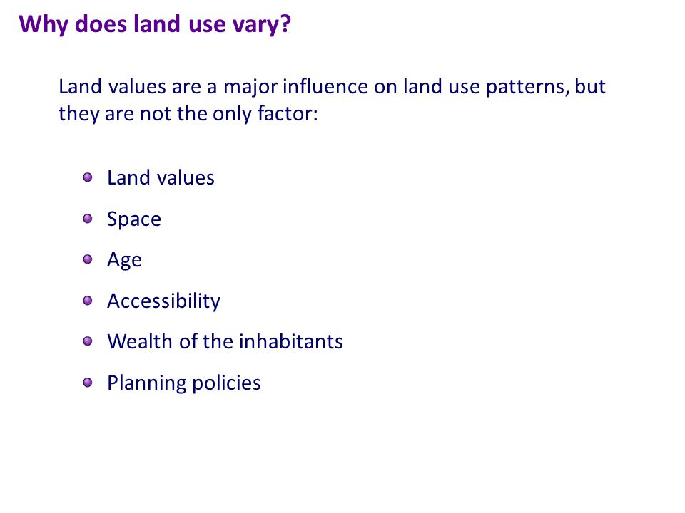 Land values Space Age Accessibility Wealth of the inhabitants Planning policies Why does land use vary.