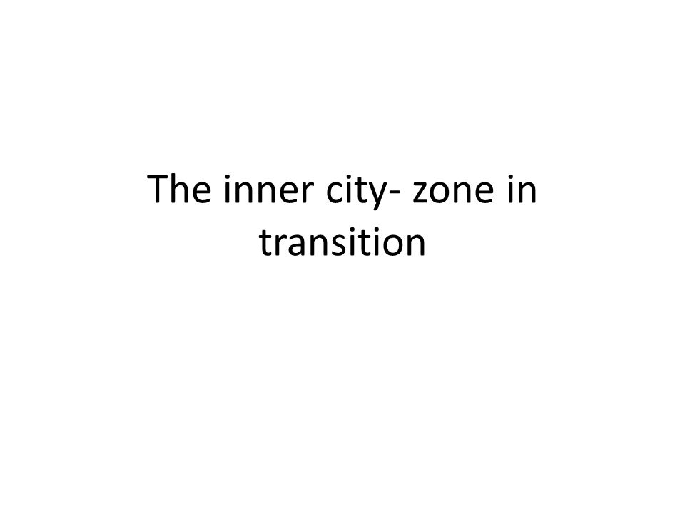 The inner city- zone in transition