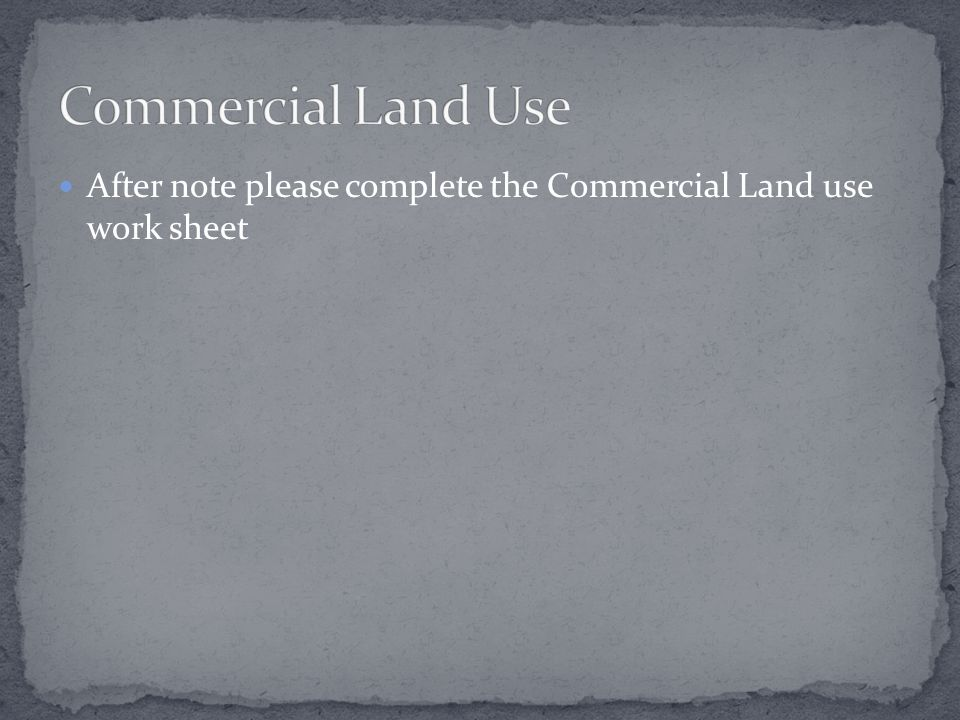 After note please complete the Commercial Land use work sheet