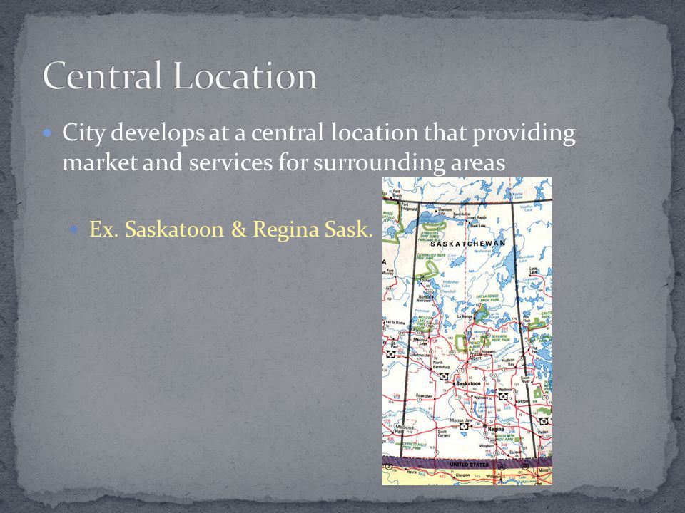 City develops at a central location that providing market and services for surrounding areas Ex.