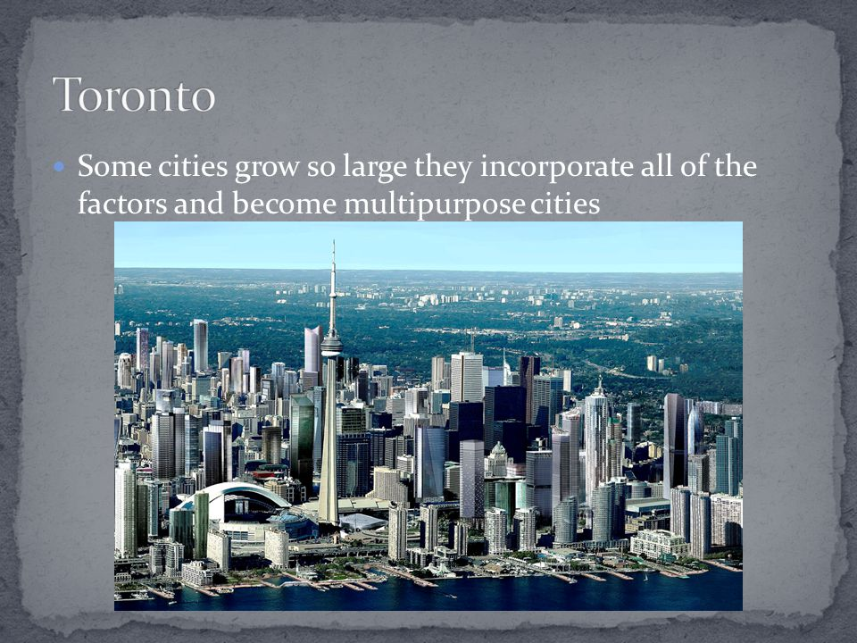 Some cities grow so large they incorporate all of the factors and become multipurpose cities
