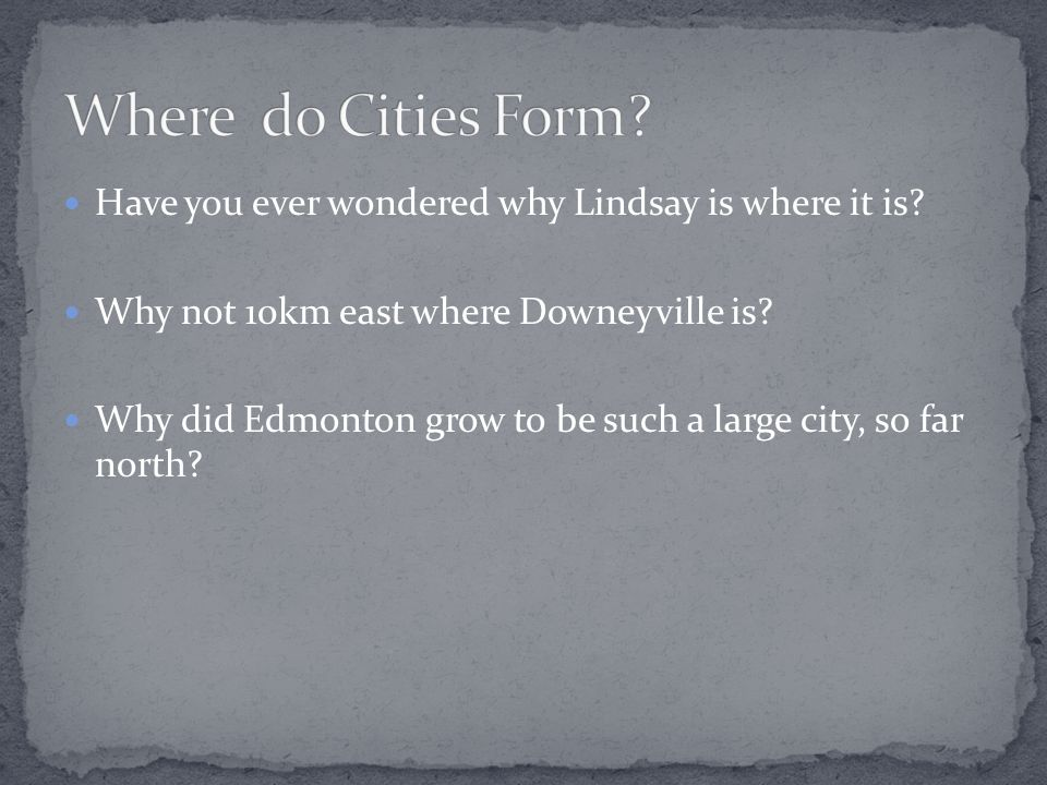 Have you ever wondered why Lindsay is where it is.