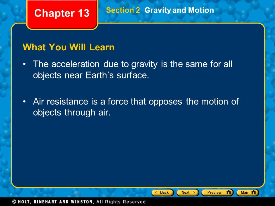 < BackNext >PreviewMain Section 2 Gravity and Motion Chapter 13 What You Will Learn The acceleration due to gravity is the same for all objects near Earth's surface.