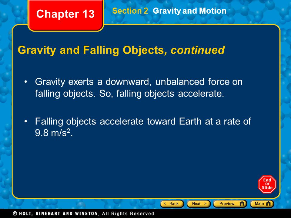 < BackNext >PreviewMain Section 2 Gravity and Motion Chapter 13 Gravity and Falling Objects, continued Gravity exerts a downward, unbalanced force on falling objects.