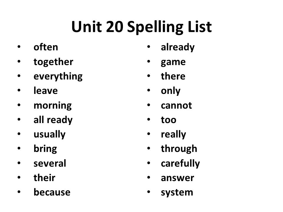 Unit 20 Spelling List often together everything leave morning all ready usually bring several their because already game there only cannot too really through carefully answer system