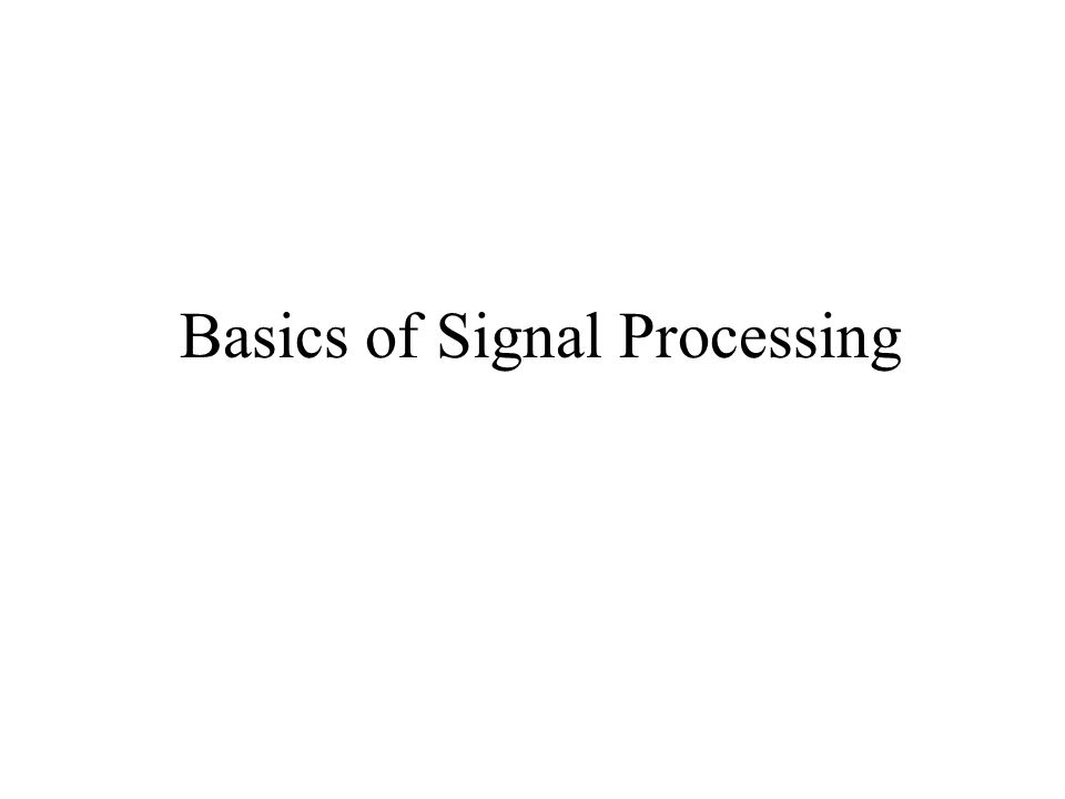 Basics of Signal Processing  frequency = 1/T  speed of sound × T