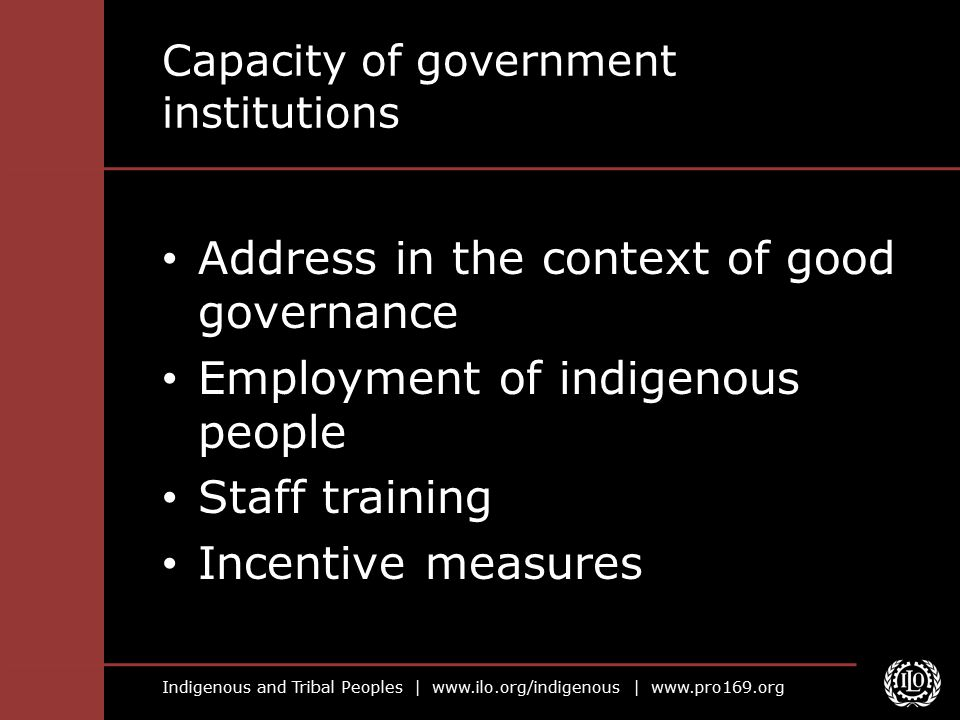 Indigenous and Tribal Peoples |   |   Capacity of government institutions Address in the context of good governance Employment of indigenous people Staff training Incentive measures