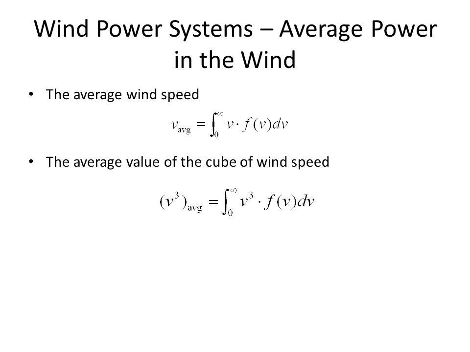 Wind Power Systems – Average Power in the Wind The average wind speed The average value of the cube of wind speed