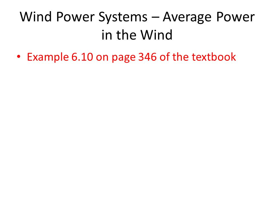 Wind Power Systems – Average Power in the Wind Example 6.10 on page 346 of the textbook