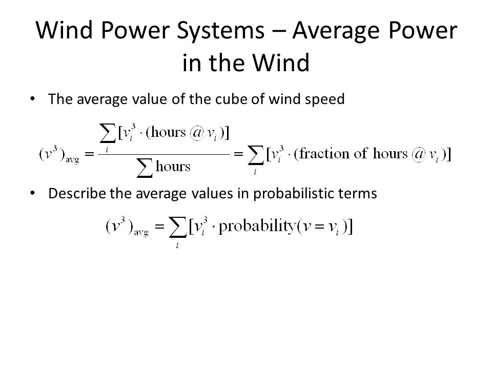 Wind Power Systems – Average Power in the Wind The average value of the cube of wind speed Describe the average values in probabilistic terms