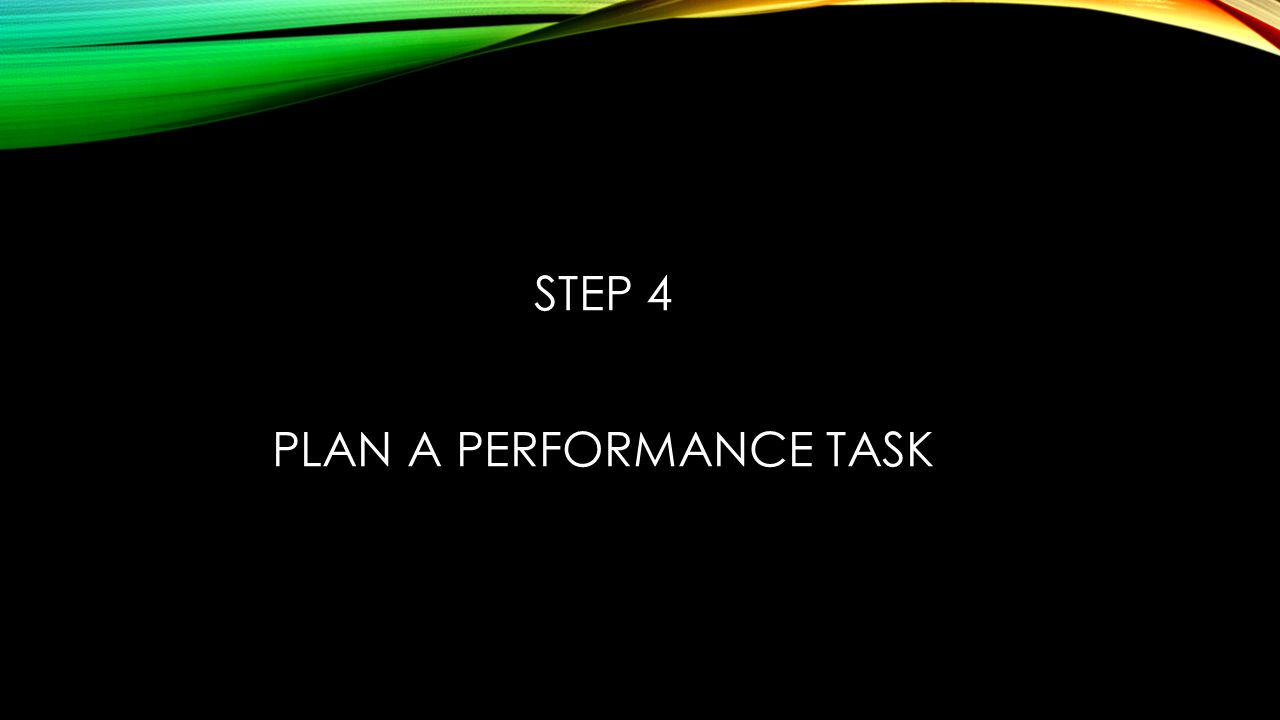 STEP 4 PLAN A PERFORMANCE TASK