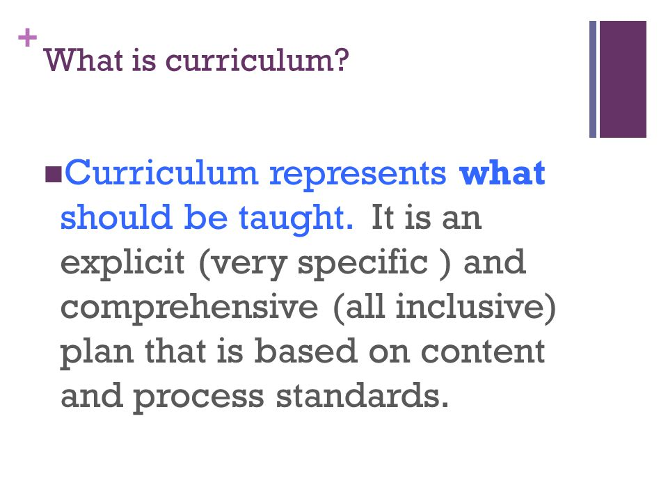 + What is curriculum. Curriculum represents what should be taught.