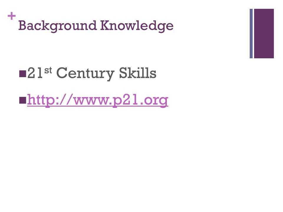 + Background Knowledge 21 st Century Skills