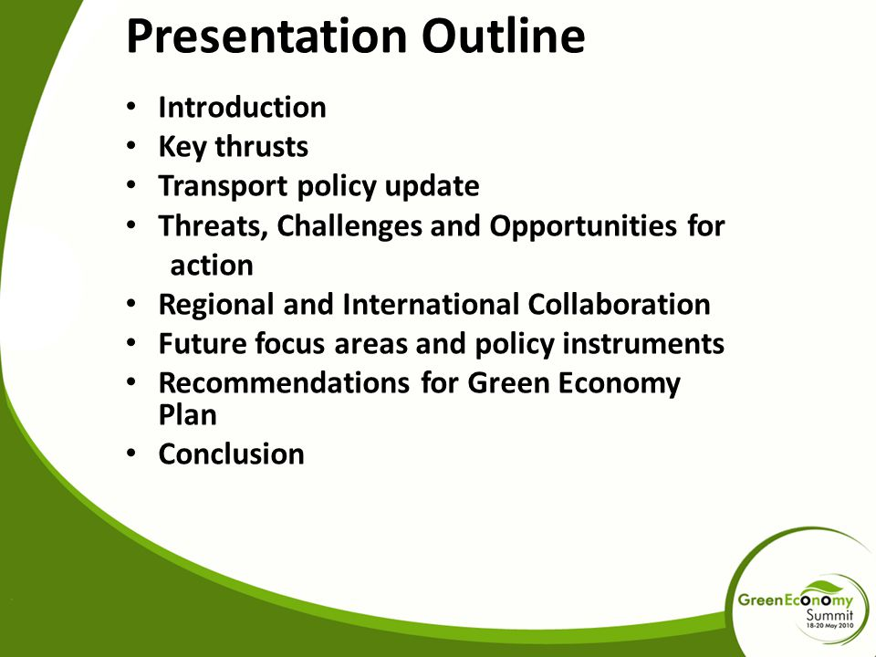 Presentation Outline Introduction Key thrusts Transport policy update Threats, Challenges and Opportunities for action Regional and International Collaboration Future focus areas and policy instruments Recommendations for Green Economy Plan Conclusion