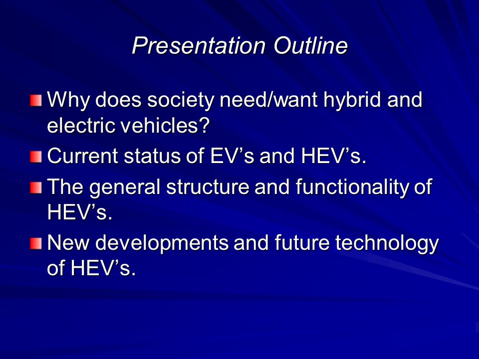 Presentation Outline Why does society need/want hybrid and electric vehicles.