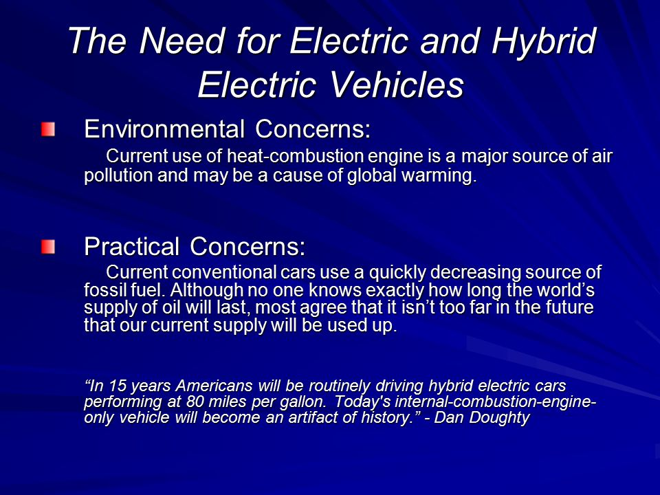 The Need for Electric and Hybrid Electric Vehicles Environmental Concerns: Current use of heat-combustion engine is a major source of air pollution and may be a cause of global warming.