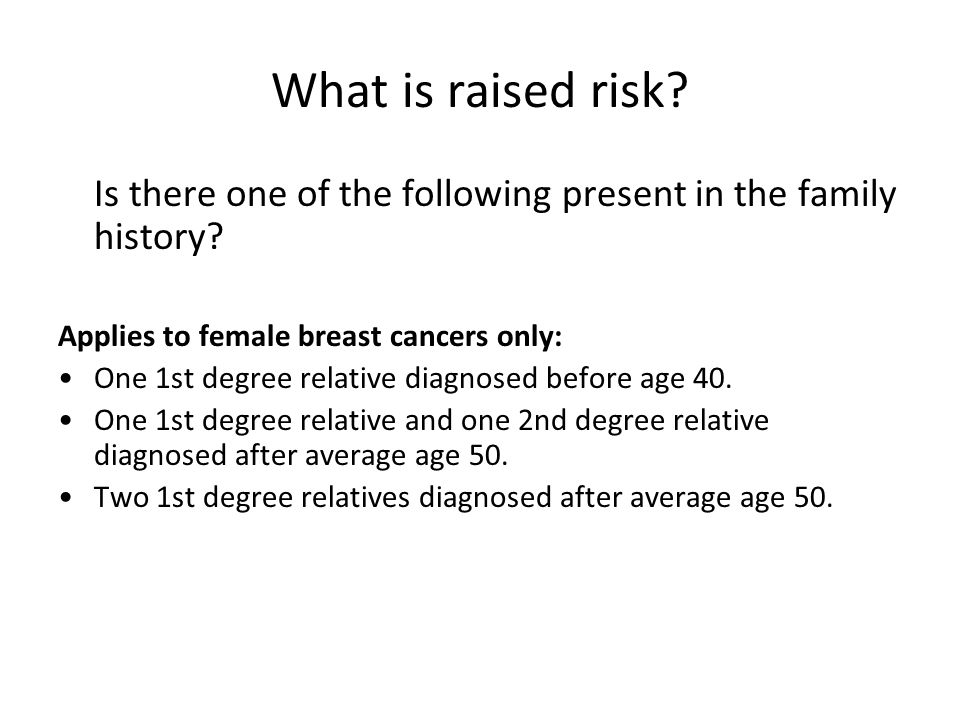What is raised risk. Is there one of the following present in the family history.