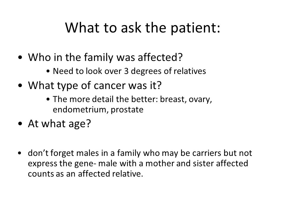 What to ask the patient: Who in the family was affected.