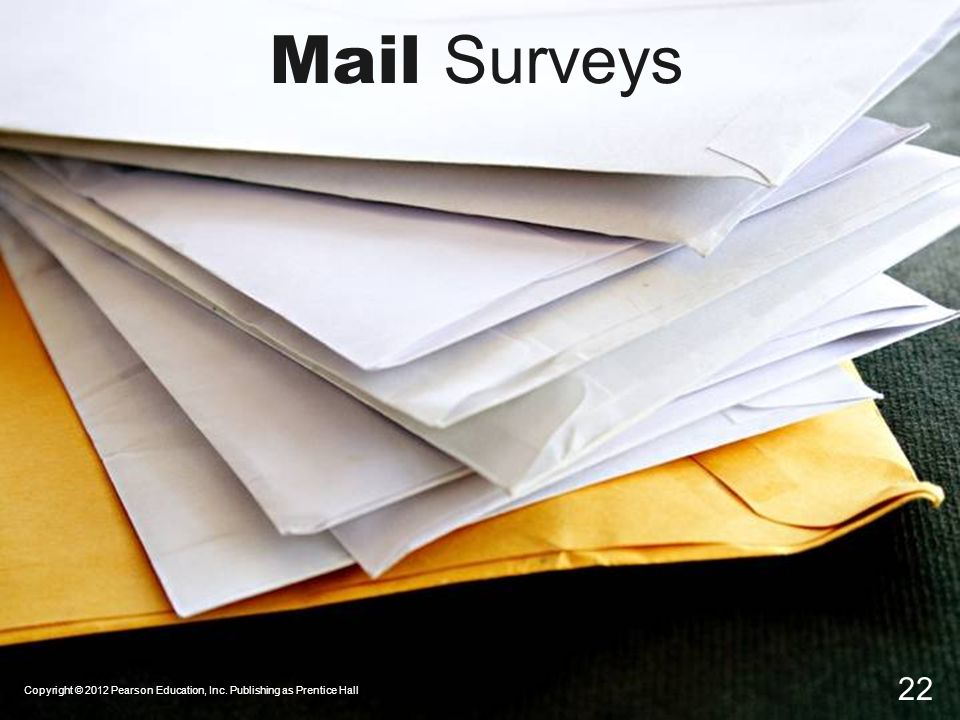 Mail Surveys Copyright © 2012 Pearson Education, Inc. Publishing as Prentice Hall 22