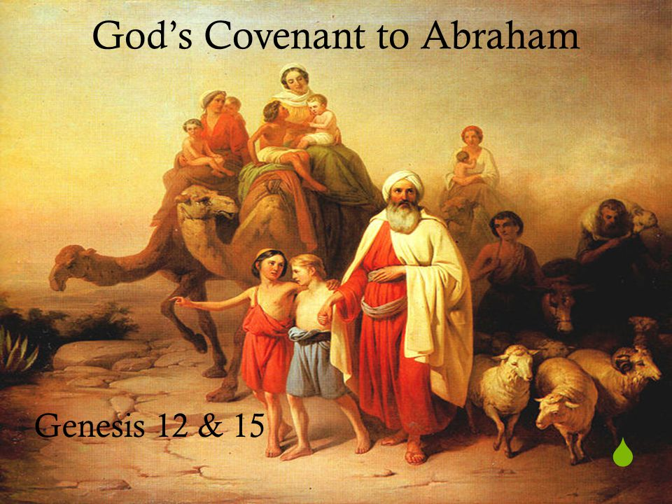  God's Covenant to Abraham Genesis 12 & 15