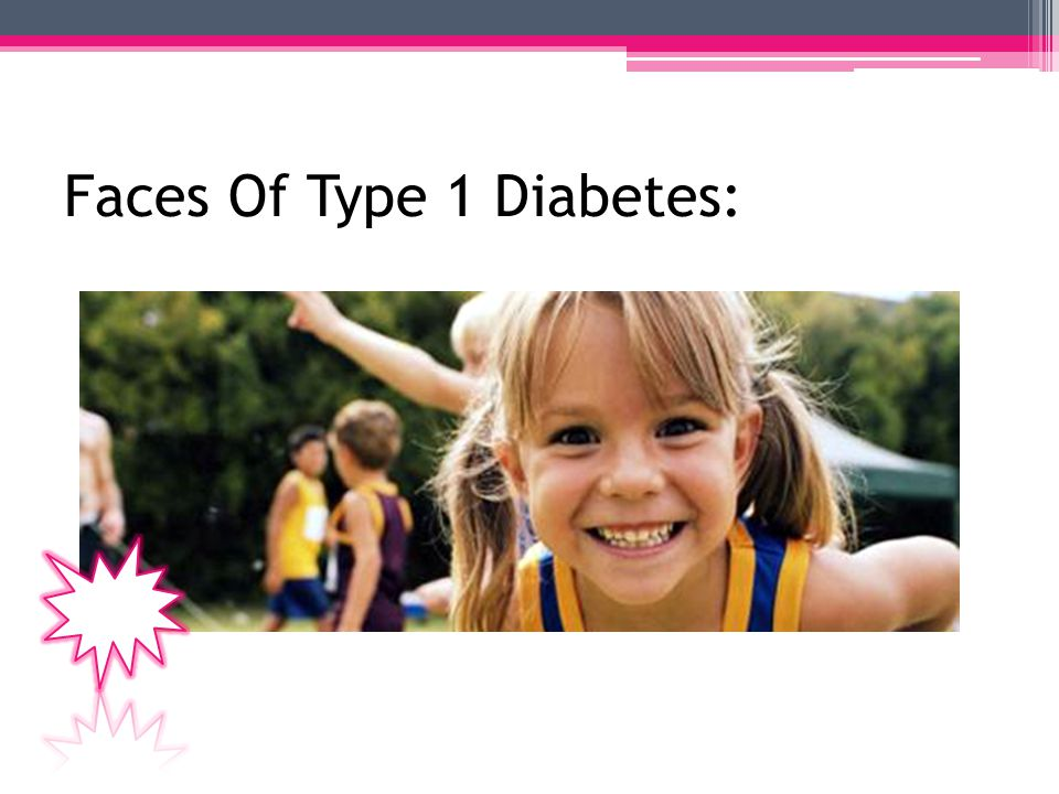 Type 1 Diabetes Statistics: 5% of people with diabetes have type 1 Approximately 80 people diagnosed daily If managed, person can live long