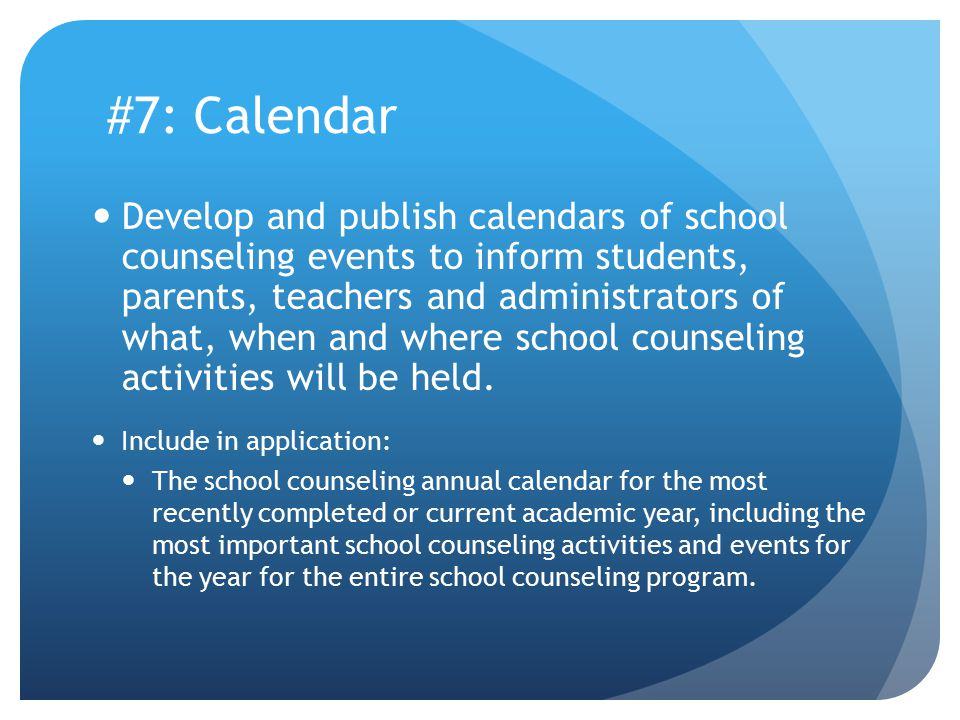 #7: Calendar Develop and publish calendars of school counseling events to inform students, parents, teachers and administrators of what, when and where school counseling activities will be held.