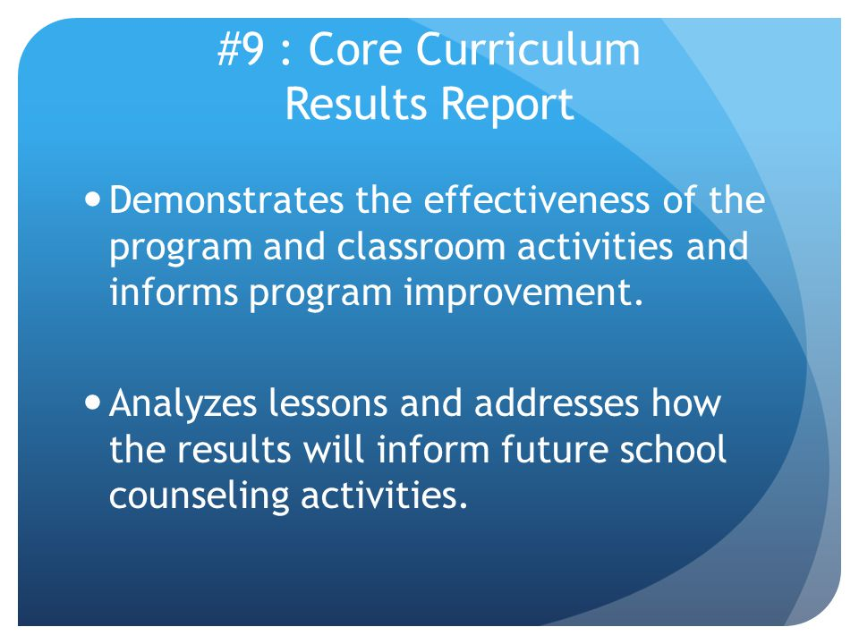 #9 : Core Curriculum Results Report Demonstrates the effectiveness of the program and classroom activities and informs program improvement.