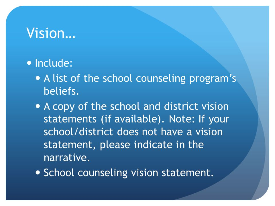 Vision… Include: A list of the school counseling program's beliefs.