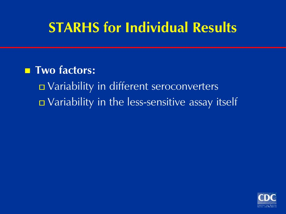 STARHS for Individual Results Two factors:  Variability in different seroconverters  Variability in the less-sensitive assay itself