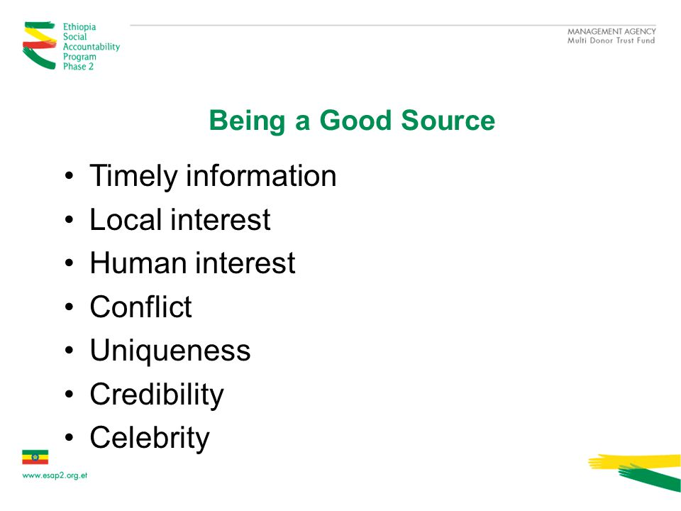 Being a Good Source Timely information Local interest Human interest Conflict Uniqueness Credibility Celebrity