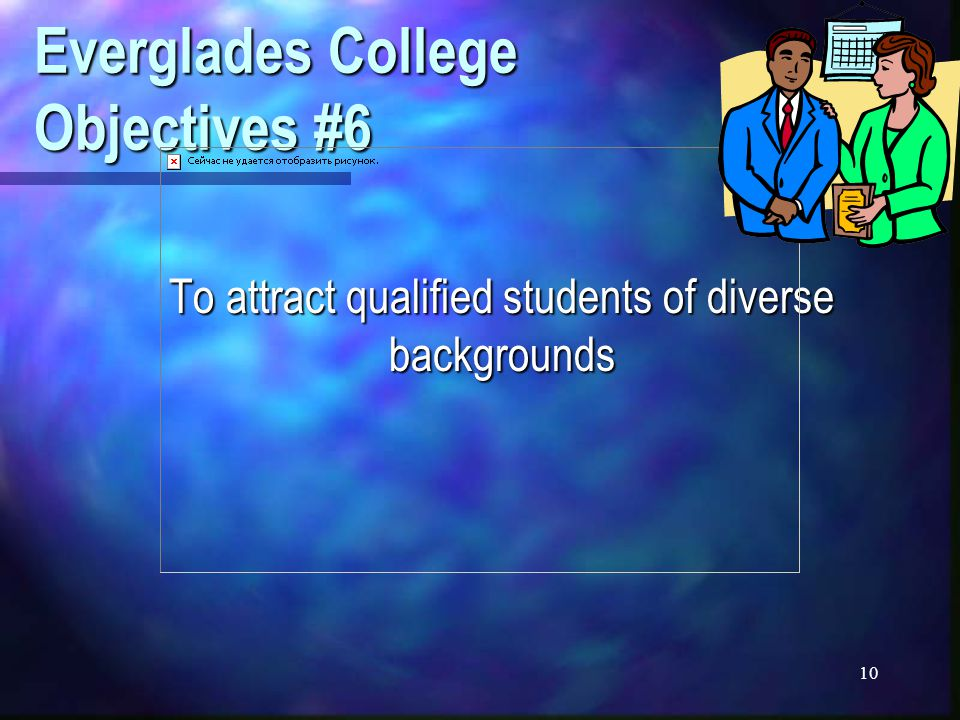 10 Everglades College Objectives #6 To attract qualified students of diverse backgrounds