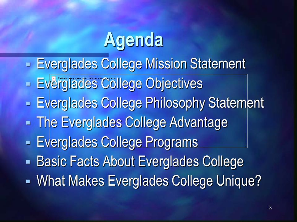 2 Agenda  Everglades College Mission Statement  Everglades College Objectives  Everglades College Philosophy Statement  The Everglades College Advantage  Everglades College Programs  Basic Facts About Everglades College  What Makes Everglades College Unique