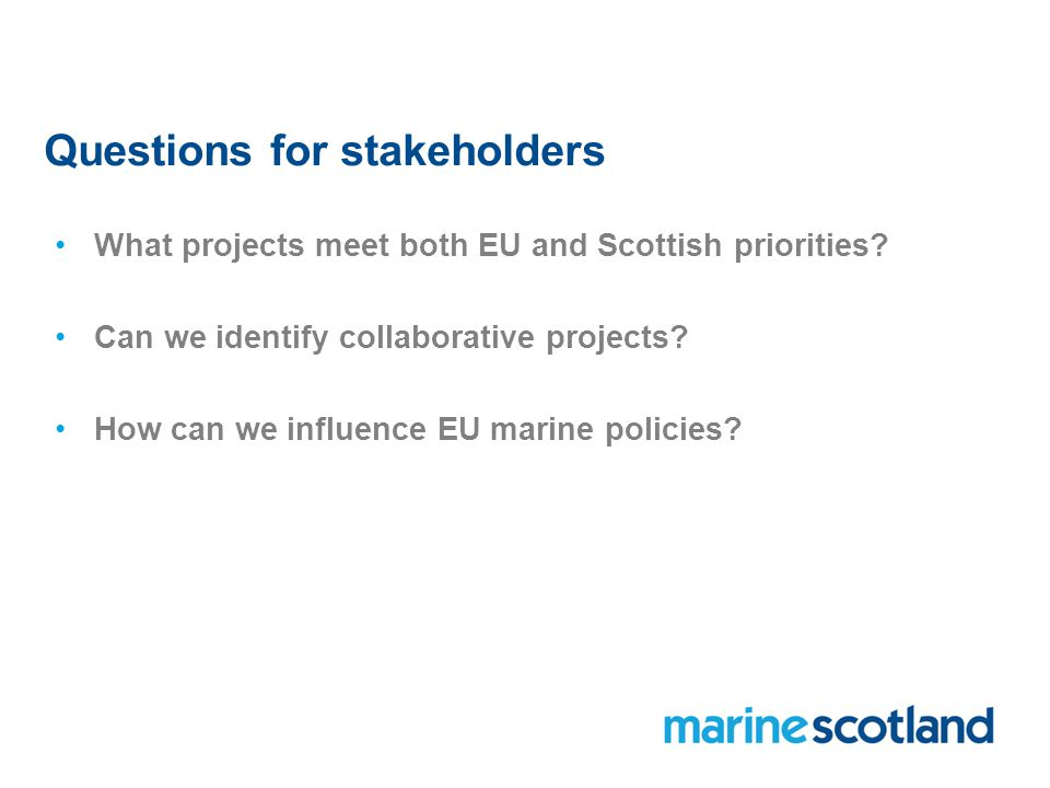 Questions for stakeholders What projects meet both EU and Scottish priorities.