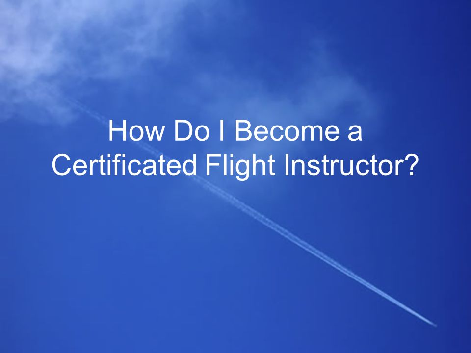 How Do I Become a Certificated Flight Instructor