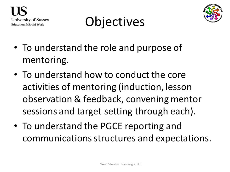 Objectives To understand the role and purpose of mentoring.