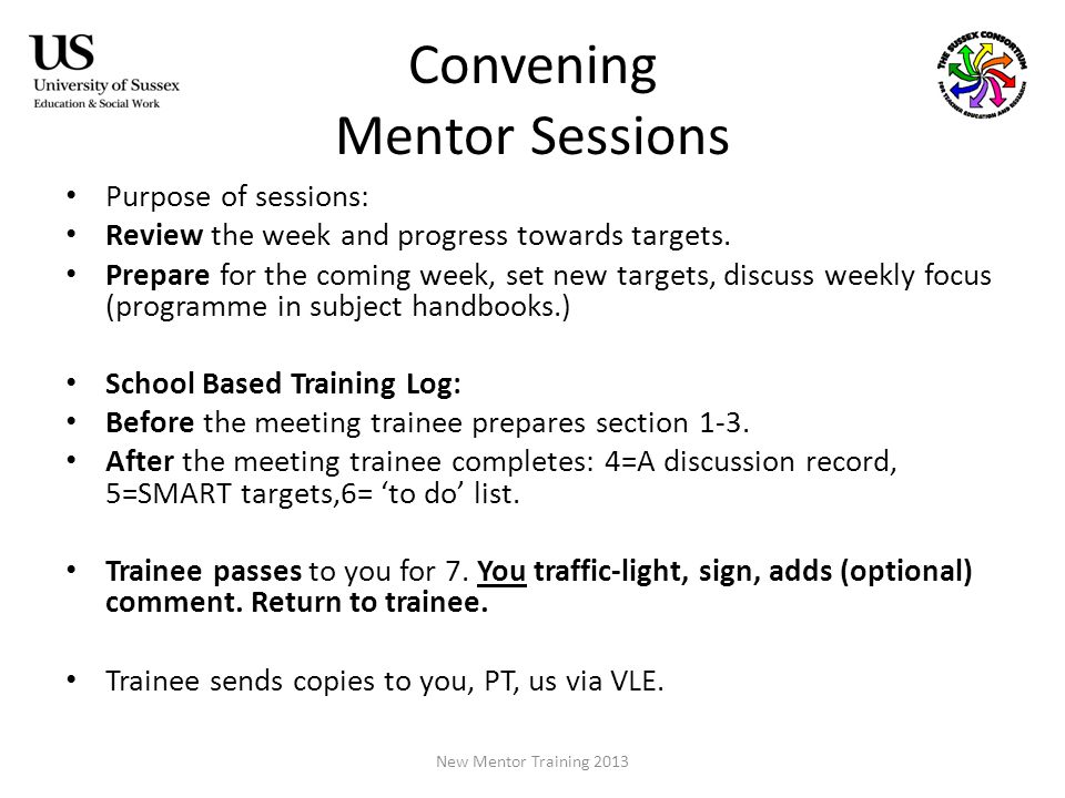 Convening Mentor Sessions Purpose of sessions: Review the week and progress towards targets.