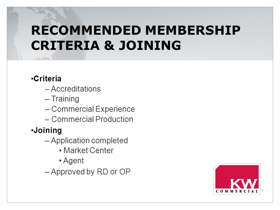 RECOMMENDED MEMBERSHIP CRITERIA & JOINING Criteria – Accreditations – Training – Commercial Experience – Commercial Production Joining – Application completed Market Center Agent – Approved by RD or OP