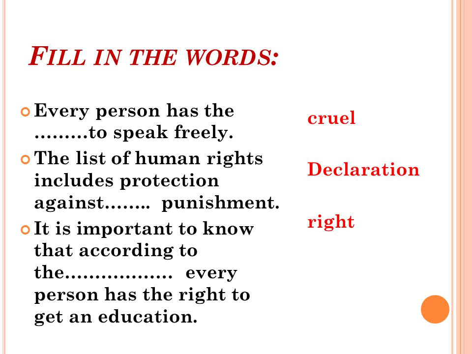 F ILL IN THE WORDS : Every person has the ………to speak freely.