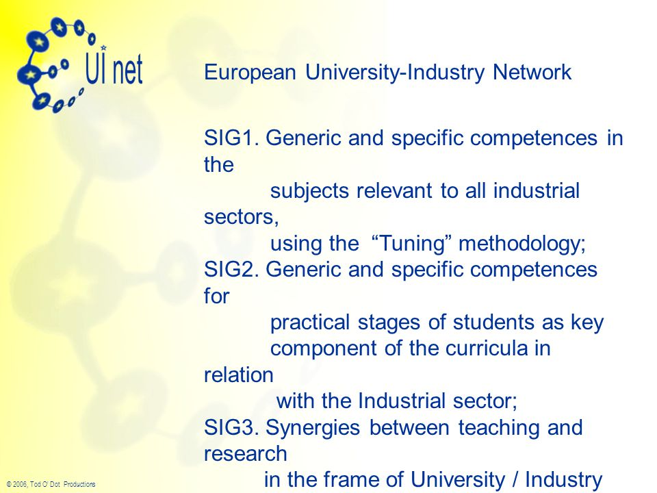 © 2006, Tod O' Dot Productions European University-Industry Network SIG1.