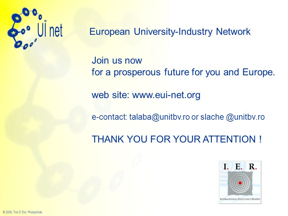 © 2006, Tod O' Dot Productions European University-Industry Network Join us now for a prosperous future for you and Europe.