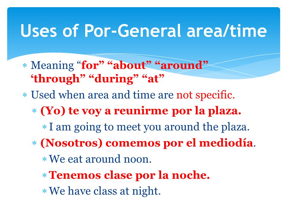 Meaning for about around through during at Used when area and time are not specific.