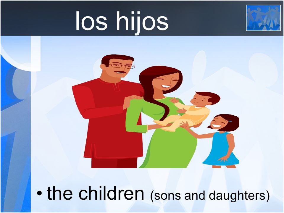 los hijos the children (sons and daughters)