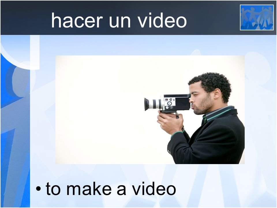 hacer un video to make a video