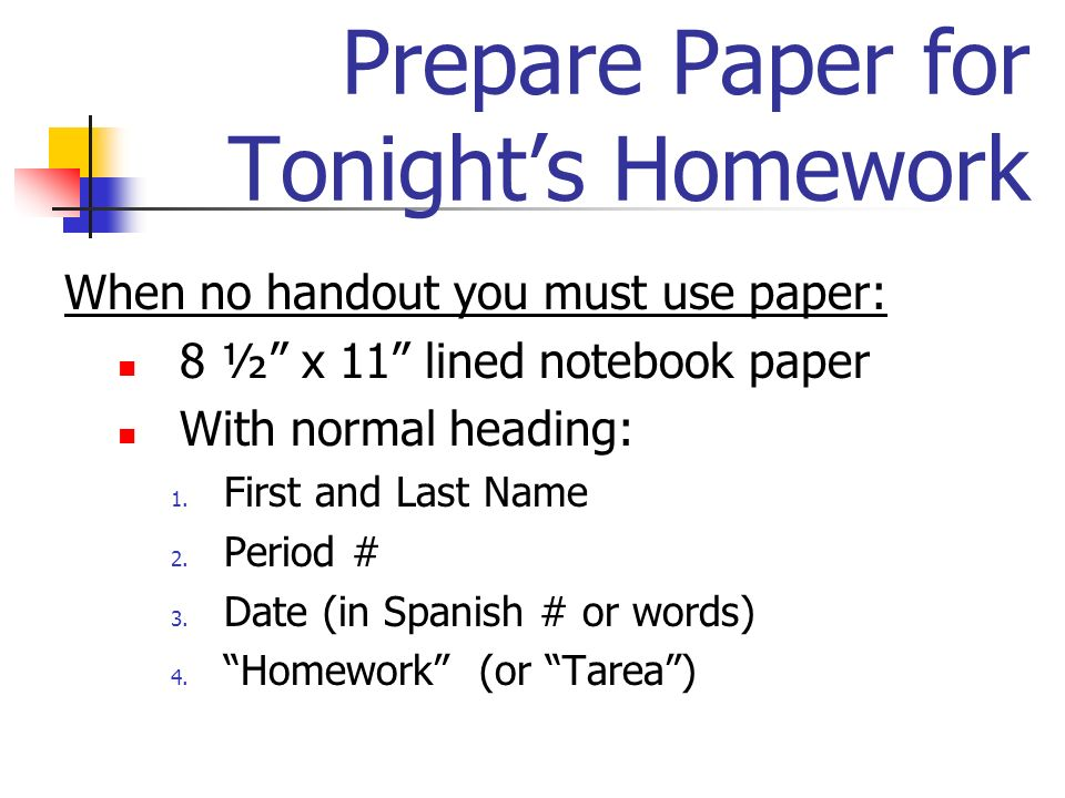 Prepare Paper for Tonights Homework When no handout you must use paper: 8 ½ x 11 lined notebook paper With normal heading: 1.