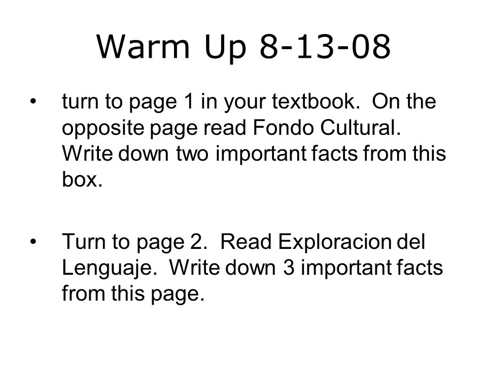 Warm Up 8-13-08 turn to page 1 in your textbook. On the opposite page read Fondo Cultural.