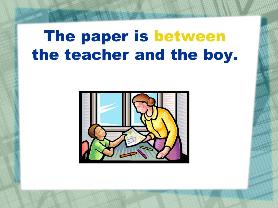 The paper is between the teacher and the boy.