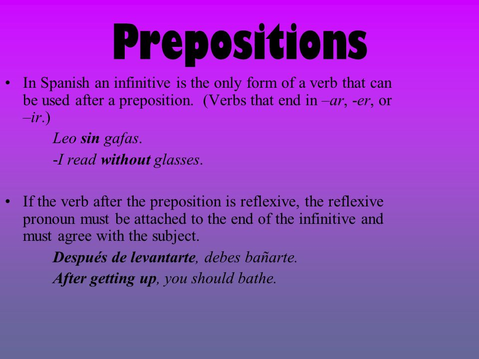Prepositions In Spanish an infinitive is the only form of a verb that can be used after a preposition.