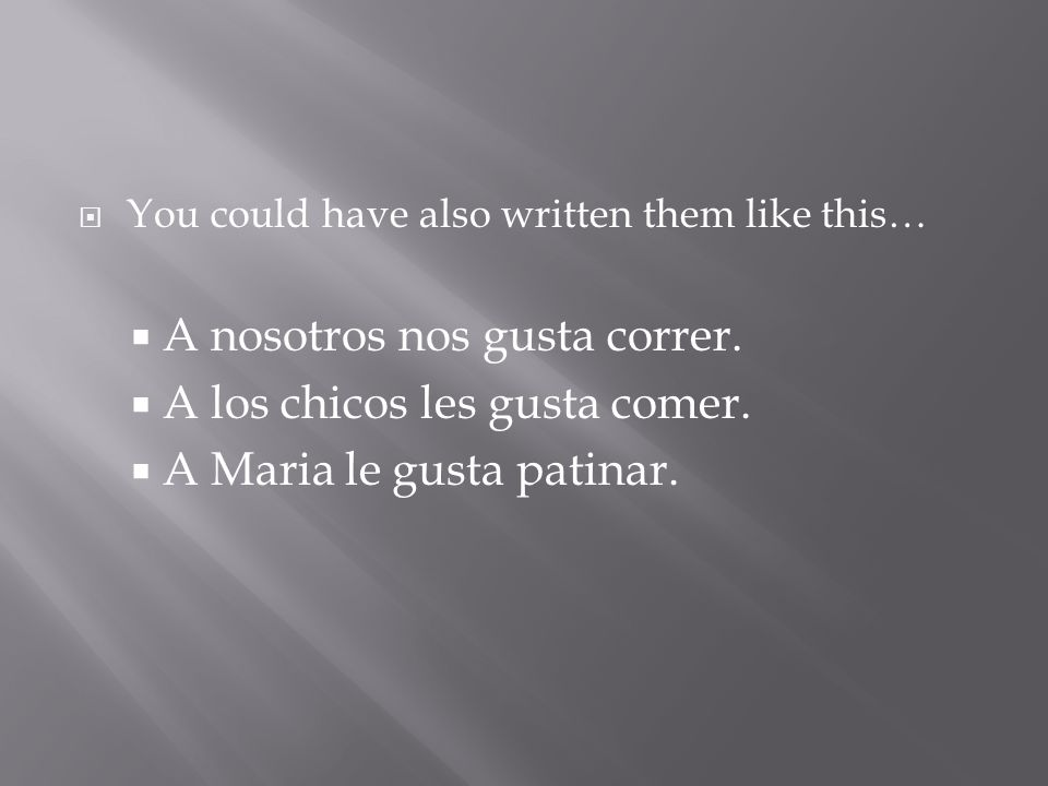 You could have also written them like this… A nosotros nos gusta correr.